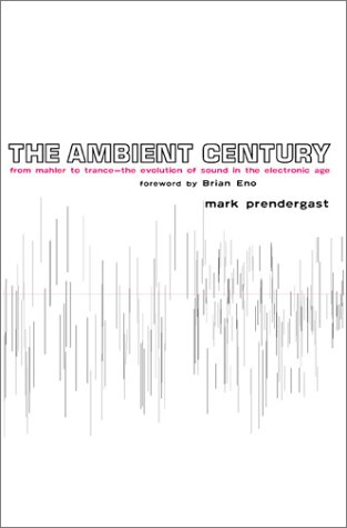 9781582341347: The Ambient Century: From Mahler to Trance : The Evolution of Sound in the Electronic Age