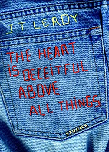 THE HEART IS DECEITFUL ABOVE ALL THINGS: Leroy, J. T.