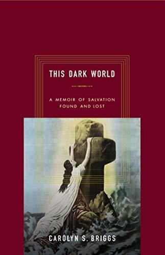 9781582341613: This Dark World: A Memoir of Salvation Found and Lost