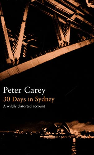 30 Days in Sydney: A Wildly Distorted: Peter Carey