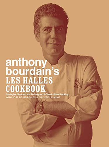9781582341804: Anthony Bourdain's Les Halles Cookbook: Strategies, Recipes, and Techniques of Classic Bistro Cooking