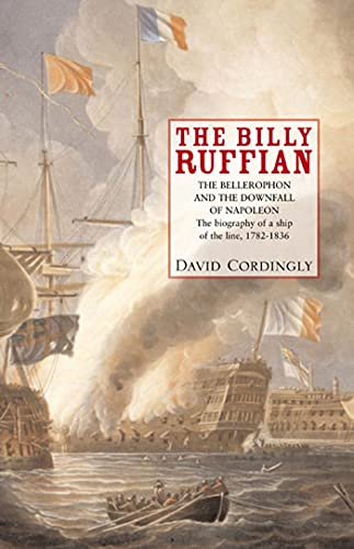 9781582341934: Billy Ruffian: The Bellerophon and the Downfall of Napoleon - The Biography of a Ship of the Line, 1782-1836