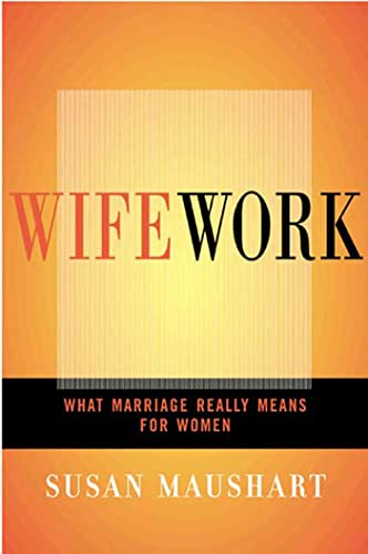 9781582342023: Wifework: What Marriage Really Means for Women