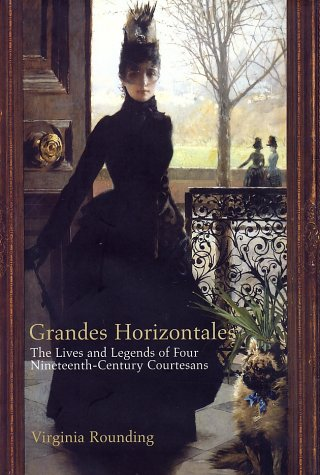 9781582342603: Grandes Horizontales: The Lives and Legends of Marie Duplessis, Cora Pearl, LA Paiva and LA Presidente