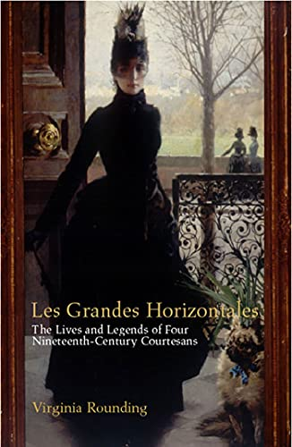 9781582342603: Grandes Horizontales : The Lives and Legends of Four Nineteenth-Century Courtesans
