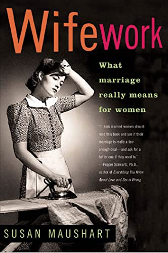 Wifework: What Marriage Really Means for Women: Susan Maushart