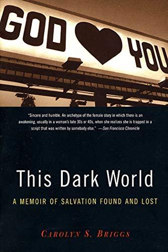 9781582342771: This Dark World: A Memoir of Salvation Found and Lost