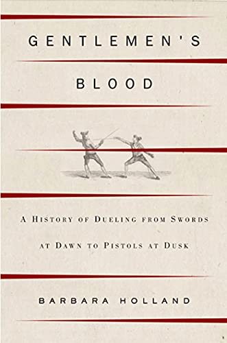 GENTLEMEN'S BLOOD A History of Dueling from Swords At Dawn to Pistols At Dusk