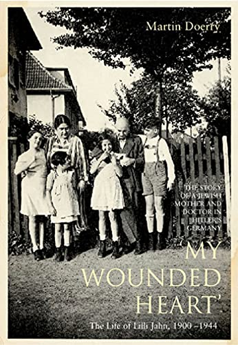 9781582343709: My Wounded Heart: The Life of Lilli Jahn, 1900-1944