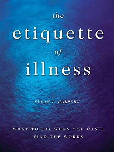 9781582343839: The Etiquette of Illness: What to Say When You Can't Find the Words