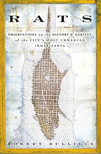 Rats: Observations on the History and Habitat of the City's Most Unwanted Inhabitants (1582343853) by Sullivan, Robert