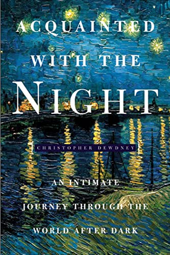 9781582343969: Acquainted with the Night: An Intimate Journey Through the World After Dark