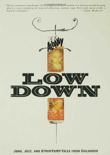 Low Down: Junk, Jazz, and Other Fairy Tales from Childhood (Tin House): Albany, A. J. J.