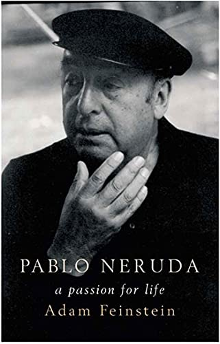 Pablo Neruda: A Passion For Life: Feinstein, Adam
