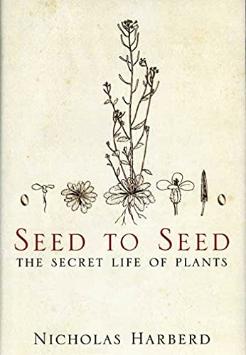 Seed to Seed: The Secret Life of Plants: Nicholas Harberd