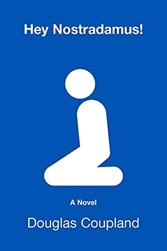Hey Nostradamus!: A Novel: Coupland, Douglas