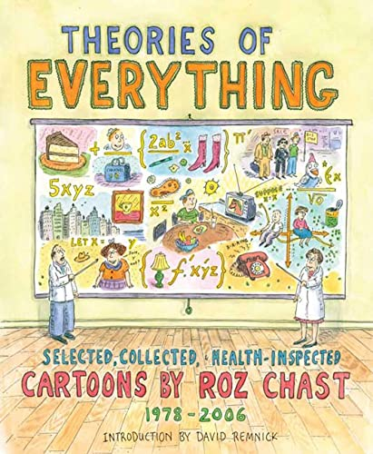 Theories of Everything: Selected, Collected, and Health-Inspected Cartoons by Roz Chast, 1978-2006