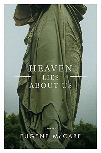 Heaven Lies About Us: Stories: McCabe, Eugene