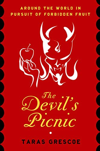 9781582344294: The Devil's Picnic: Around the World in Pursuit of Forbidden Fruit