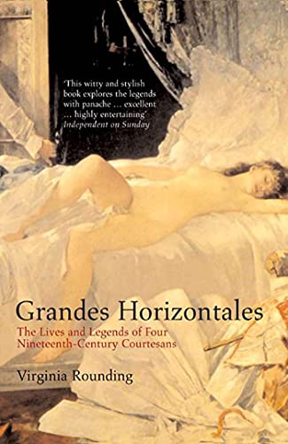9781582344508: Grandes Horizontales: The Lives and Legends of Four Nineteenth-Century Courtesans