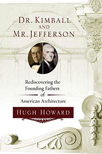 DR KIMBALL AND MR JEFFERSON; Rediscovering the Founding Fathers of American Architecture