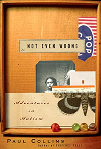 9781582344782: Not Even Wrong: A Father's Journey into the Lost History of Autism