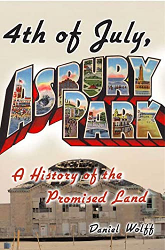 4th of July, Asbury Park: A History of the Promised Land: Wolff, Daniel