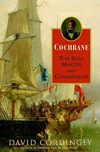 Cochrane: The Real Master and Commander: David Cordingly