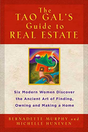 The Tao Gals Guide to Real Estate: Finding the House of Your Dreams with the Helpf of Six Women and...