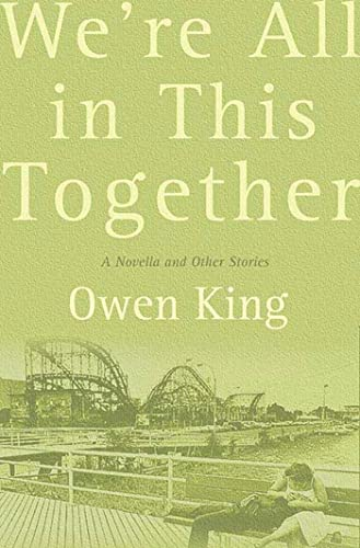 We're All In This Together: A Novella And Stories: King, Owen