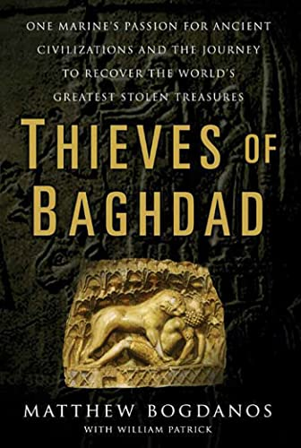 9781582346458: Thieves of Baghdad: One Marine's Passion for Ancient Civilizations and the Journey to Recover the World's Greatest Stolen Treasures