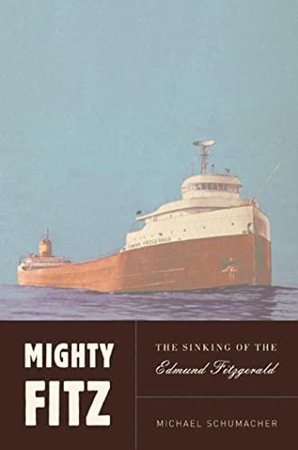 Mighty Fitz: The Sinking of the Edmund Fitzgerald: Schumacher, Michael