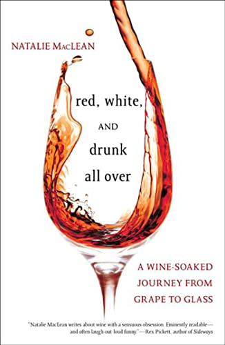 Red, white, and drunk all over : a wine-soaked journey from grape to glass