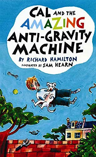 Cal and the Amazing Anti-Gravity Machine: Hamilton, Richard