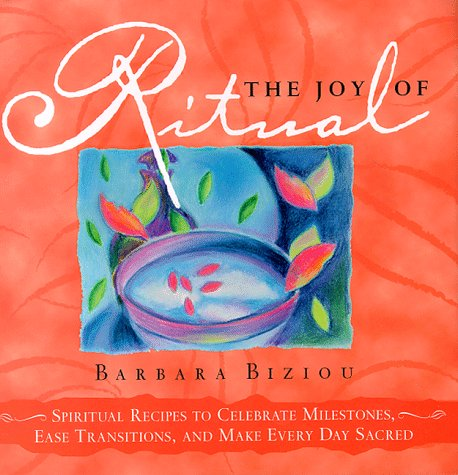9781582380018: Joy of Ritual: Spiritual Recipes to Celebrate Milestones, Ease Transitions, and Make Every Day Sacred