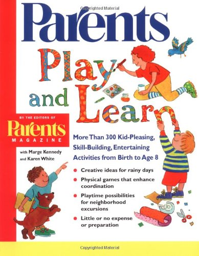 9781582380056: Play and Learn: More than 300 Engaging and Educational Activities from Birth to Age 8 (Parents Magazine Baby & Childcare Series)