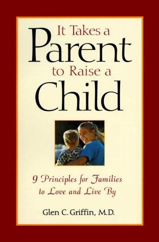 9781582380384: It Takes a Parent to Raise a Child: 9 Principles for Families to Love and Live by