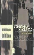 Channel zero: Brian Wood
