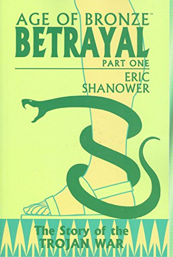 9781582407555: Age of Bronze, Vol. 3: Betrayal, Part 1