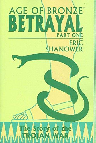 9781582407555: Age Of Bronze Volume 3: Betrayal Part 1: Betrayal v. 3, Pt. 1