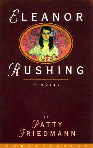 Eleanor Rushing: A Novel: Friedmann, Patty