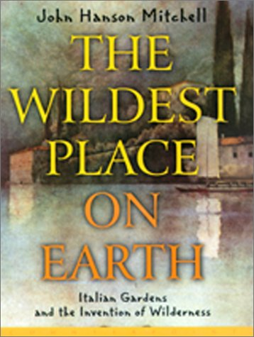 THE WILDEST PLACE ON EARTH Italian Gardens and the Invention of Wilderness