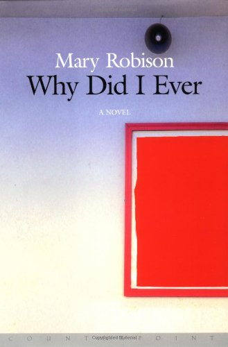 Why Did I Ever: A Novel: Robison, Mary; Robison, Mary