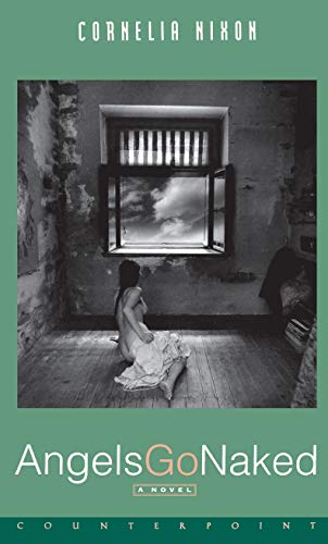 9781582430621: Angels Go Naked: A Novel