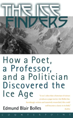 9781582431017: The Ice Finders: How a Poet, a Professor, and a Politician Discovered the Ice Age