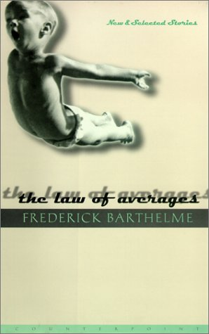 The Law of Averages: New and Selected Stories: Barthelme, Frederick