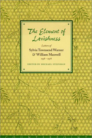 The Element of Lavishness: Letters of Sylvia Townsend Warner and William Maxwell, 1938-1978