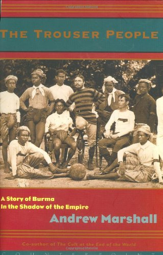 9781582431208: The Trouser People: A Story of Burma in the Shadow of the Empire: A Quest for the Victorian Footballer Who Made Burma Play the Empire's Game