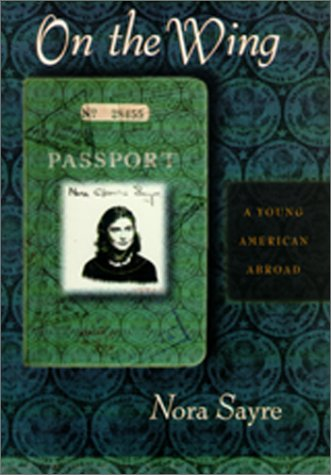 On the Wing: A Young American Abroad: Sayre, Nora