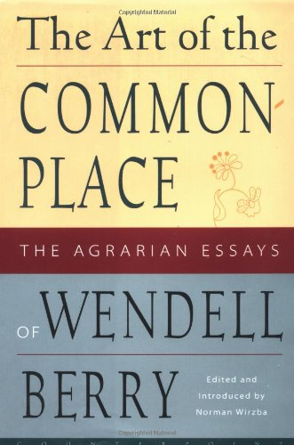 ART OF THE COMMONPLACE: THE AGRARIAN ESSAYS OF WENDELL BERRY (AUTHOR SIGNED): Berry, Wendell & ...